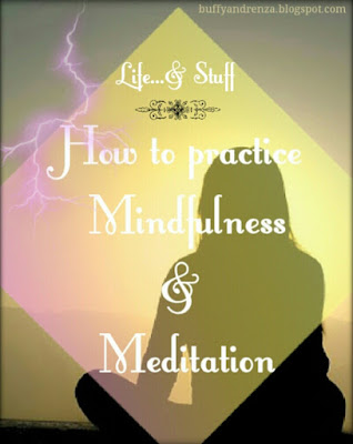 Practicing mindfulness and meditation - buffyandrenza.blogspot.com