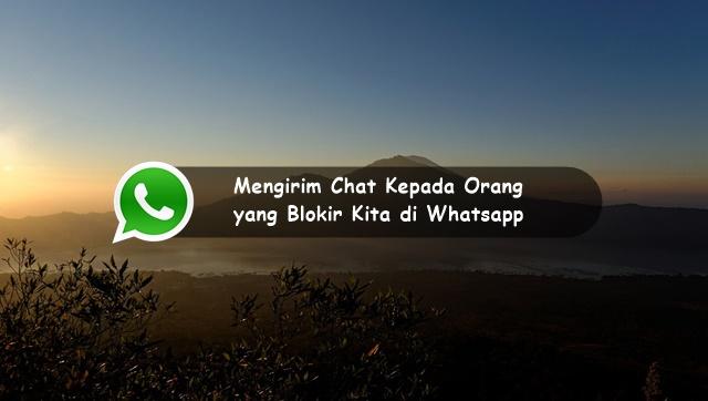 Cara Mengirim Pesan Chat Kepada Orang yang Blokir Kita di Whatsapp