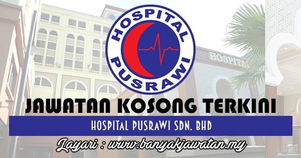 Jawatan Kosong 2017 di Hospital Pusrawi Sdn. Bhd www.banyakjawatan.my