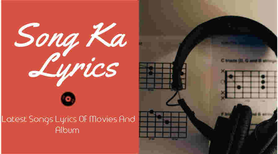 Song Ka Lyrics Hindi & Punjabi Song Lyrics Of Movie & Album