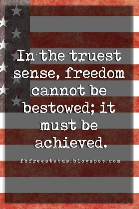 Inspirational 4th Of July Quotes, In the truest sense, freedom cannot be bestowed; it must be achieved. -Franklin D. Roosevelt