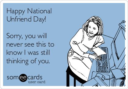 Happy Unfriend Day? What to Ask Yourself Before You Unfriend