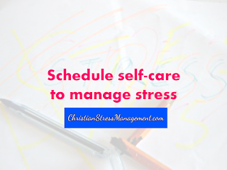 Schedule self care to manage stress