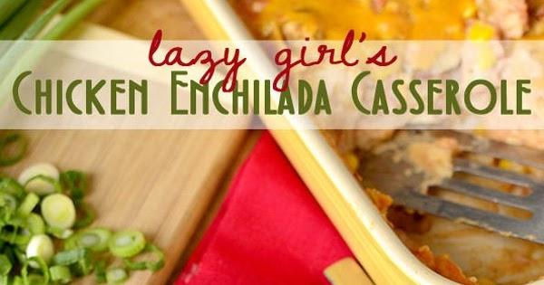 Lazy Girl's Chicken Enchilada Casserole #Recipe