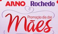 Promoção Dia das Mães Arno e Rochedo www.promocaoarnoerochedo.com.br