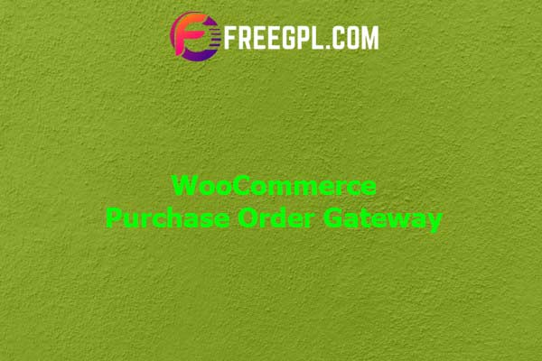 WooCommerce Purchase Order Gateway Nulled Download Free