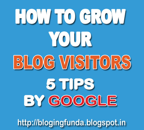 5 Tips By Google to Grow Your Site Visitors on BloggingFunda