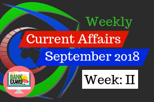 Weekly Current Affairs September 2018 2nd week