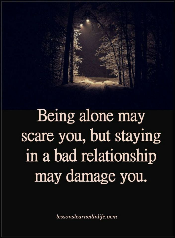 Being Alone May Scare You But Staying In A Bad Relationship May