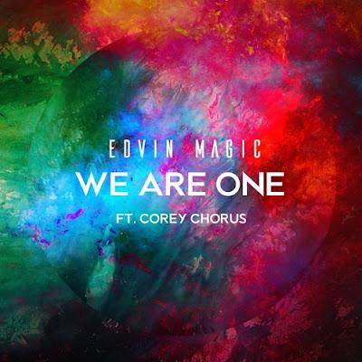 "Edvin Magic Drops New Single ""We Are One"" ft. Corey Chorus"