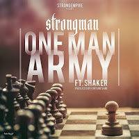 Strongman – One Man Army Ft Lil Shaker (Prod By Fortune Dane)