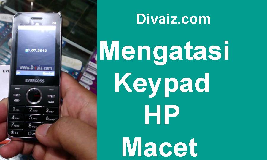 Cara Memperbaiki Keypad HP Macet atau Tidak Berfungsi