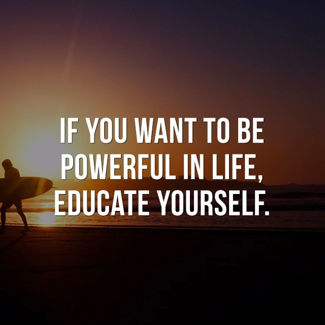 If you want to be powerful in life, educate yourself. - Good Morning Quotes