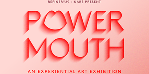 POWERMOUTH By Nars x Refinery29 Exhibition Review