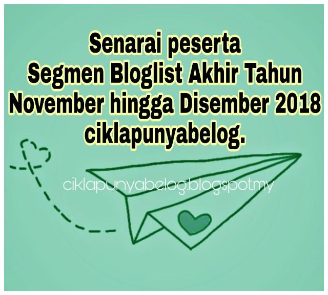 Senarai peserta Segmen Bloglist Akhir Tahun November hingga Disember 2018 ciklapunyabelog.