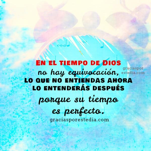 El tiempo de Dios es perfecto, imágenes del tiempo perfecto, frases cristianas de gracias a Dios por Mery Bracho