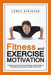 Fitness & Exercise Motivation - a practical Health, Finess & Diet guide by Author James Atkinson