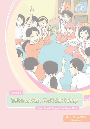 Download Buku Guru Kurikulum 2013 SD Kelas 6 Tema 1 Selamatkan Makhluk Hidup