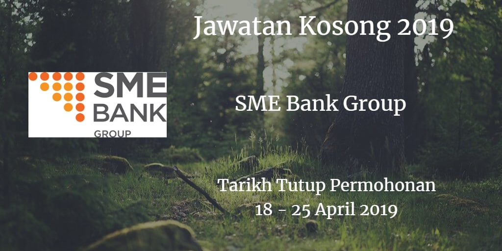 Jawatan Kosong SME Bank Group 18 - 25 April 2019