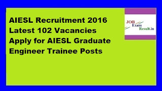 AIESL Recruitment 2016 Latest 102 Vacancies Apply for AIESL Graduate Engineer Trainee Posts