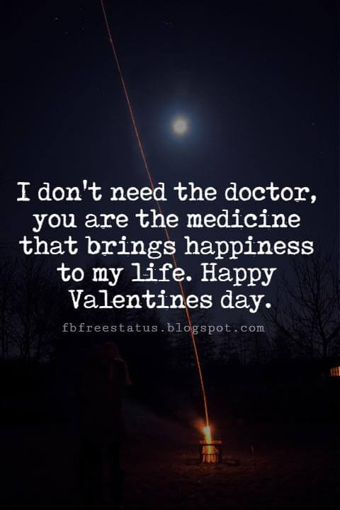 Valentines Day Messages For Friends, I don't need the doctor, you are the medicine that brings happiness to my life. Happy Valentines day.