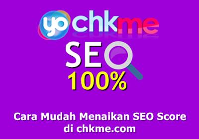 Cara Mudah Menaikan SEO Score di chkme.com