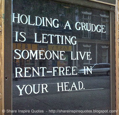 Holding a grudge is letting someone live rent-free in your ...