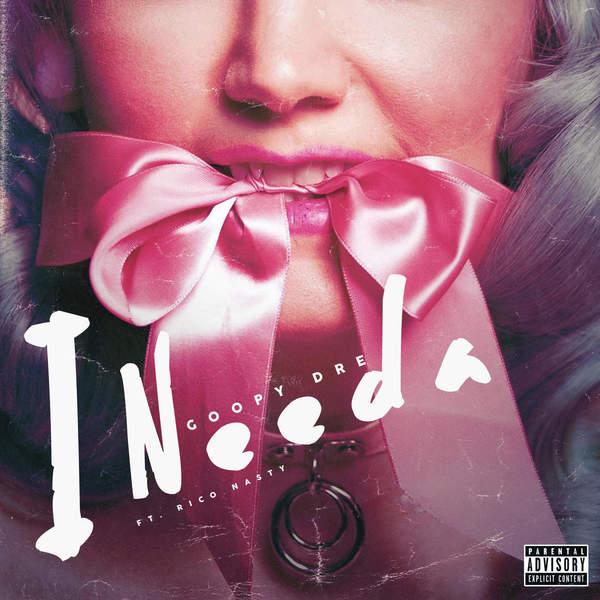 Goopy Dre - I Needa (feat. Rico Nasty) - Single Cover