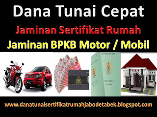 Dana Tunai Jaminan Sertifikat Rumah dan BPKB, Dana Tunai Jaminan Sertifikat Rumah dan BPKB motor, Dana Tunai Jaminan Sertifikat Rumah dan BPKB mobil
