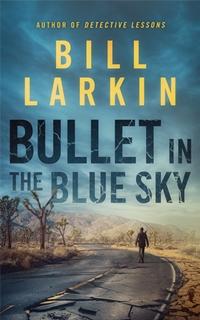 Bullet in the Blue Sky (Bill Larkin)