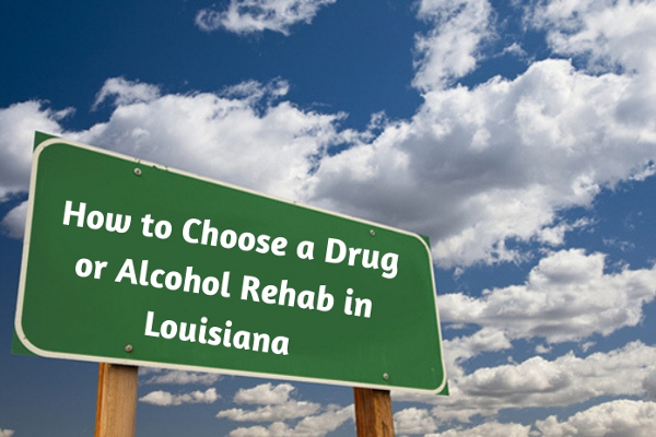 How to Choose a Drug or Alcohol Rehab in Louisiana