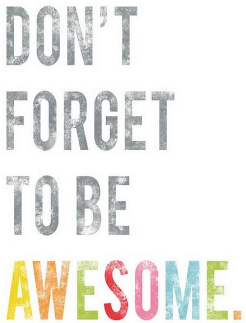 dont forget to be awesome -Inspirational Positive Quotes with Images