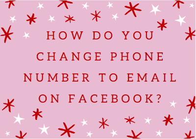 How do you change phone number to email on Facebook?