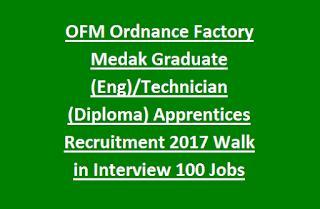 OFM Ordnance Factory Medak Graduate (Eng), Technician (Diploma) Apprentices Recruitment 2017 Walk in Interview 100 Govt Jobs
