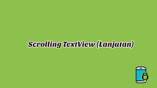Materi 6 - Scrolling TextView (Lanjutan)