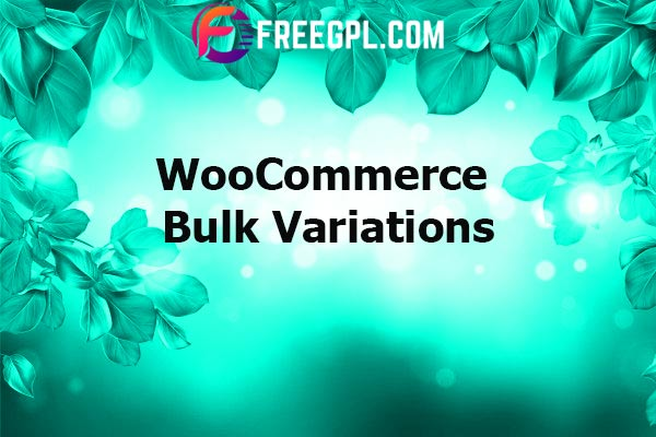 WooCommerce Bulk Variations Nulled Download Free