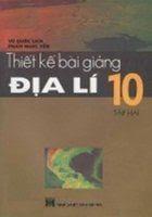 Thiết kế bài giảng Địa Lí 10 Tập 2 - Vũ Quốc Lịch, Phạm Ngọc Yến