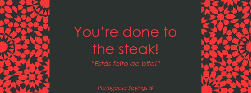 Steak Quotes Quotesgram: 5 Portuguese Sayings To Say When You Are Pissed Off