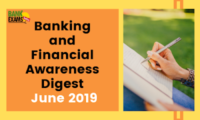 Banking and Financial Awareness Digest: June  2019