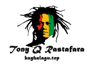 Kumpulan Lagu Tony Q Rastafara Mp3 KompilasiI Best Album lengkap