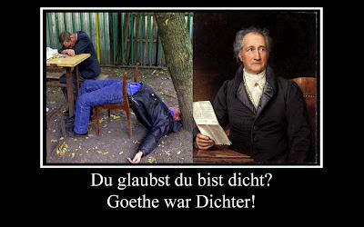 Du glaubst du bist dicht? Goethe war Dichter!