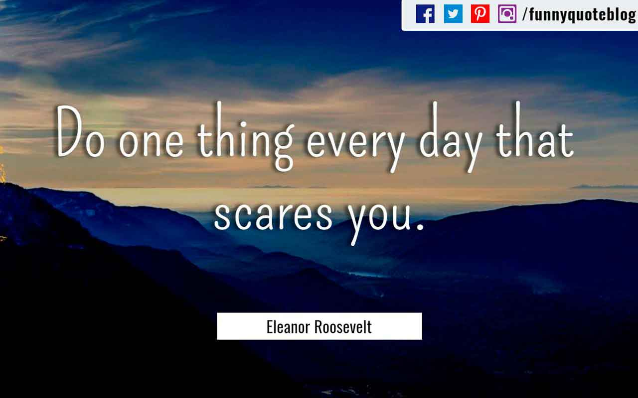 """Do one thing every day that scares you."" - Eleanor Roosevelt Quote"