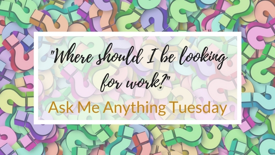 """Where should I be looking for work?"" -Ask Me Anything Tuesday"