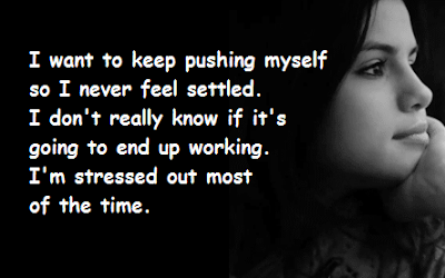 """Selena Gomez Quotes About Stressed"""
