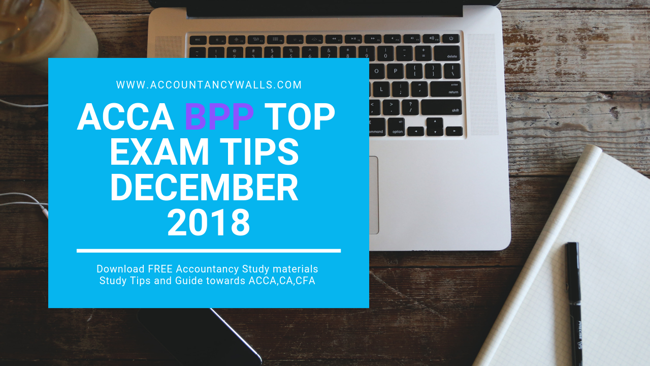 ACCA BPP Exam Tips for December 2018 - FREE ACCOUNTANCY STUDY MATERIALS