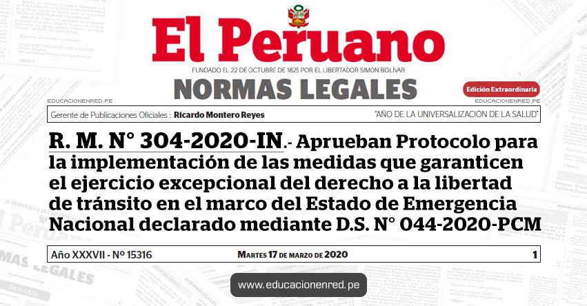R. M. N° 304-2020-IN.- Aprueban Protocolo para la implementación de las medidas que garanticen el ejercicio excepcional del derecho a la libertad de tránsito en el marco del Estado de Emergencia Nacional declarado mediante D.S. N° 044-2020-PCM