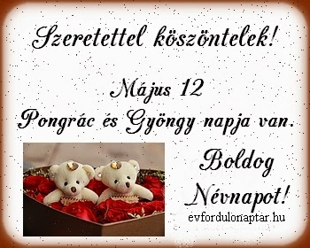 Május 12 - Pongrác és Gyöngy névnap
