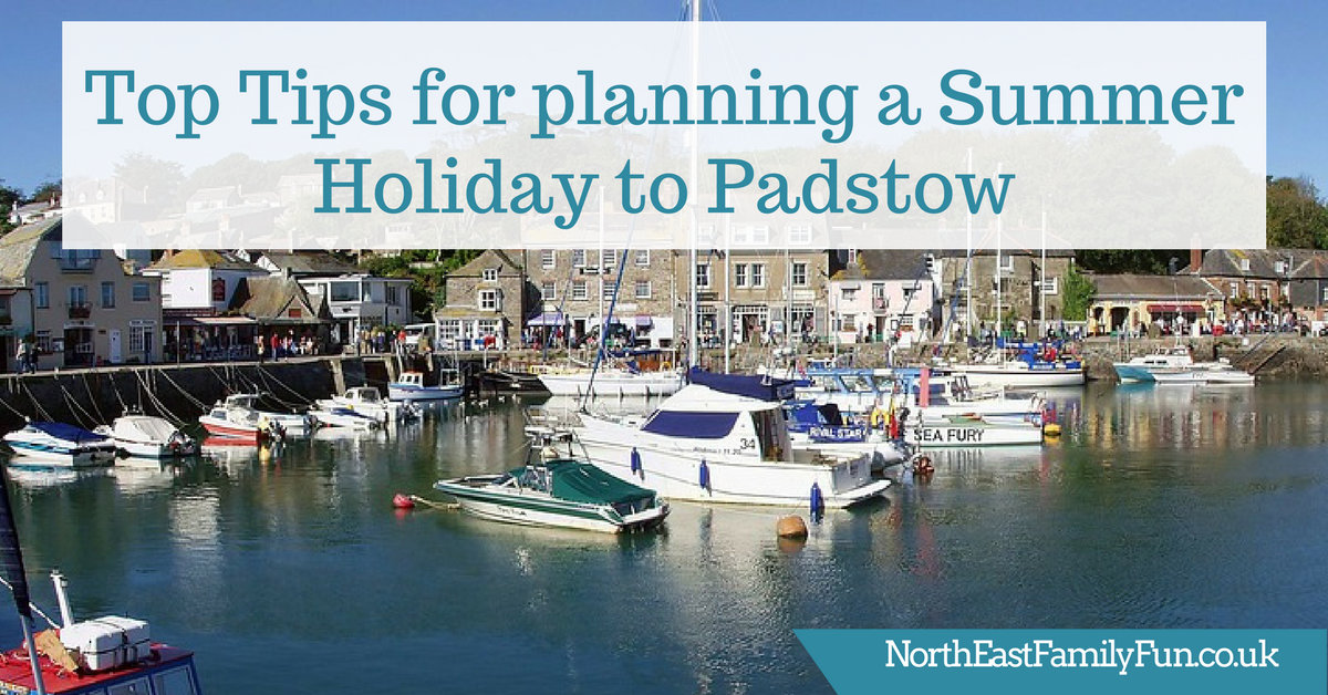 Top Tips for planning a Summer Holiday to Padstow