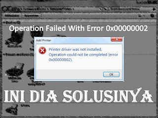 Cara Mengatasi Operation Failed With Error 0x00000002 Printer Windows
