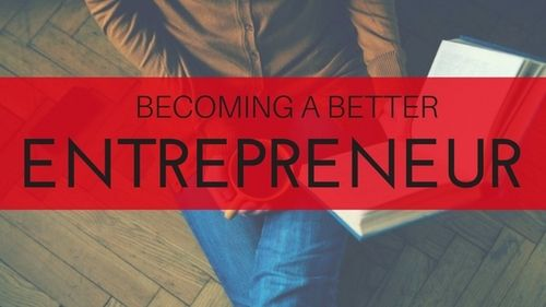 10 Tips for Becoming a Better Entrepreneur